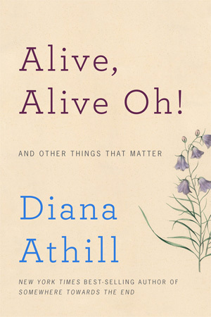 """""""Alive, Alive Oh! And Other Things That Matter"""" by Diana Athill (London: Granta Books, 2016)"""