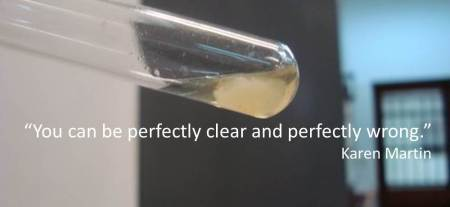 """""""You can be perfectly clear and perfectly wrong."""" Karen Martin"""